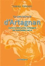 a vera storia di d'Artagnan, capitano della prima compagnia dei moschettieri del re. Sabina Marineo - Ebook - Edizioni Controstoria 2015
